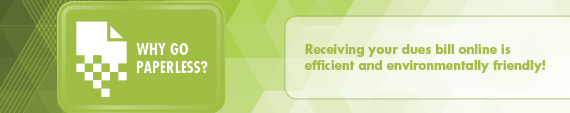 Why Go Paperless? Receiving your dues bill online is efficient and environmentall friendly!