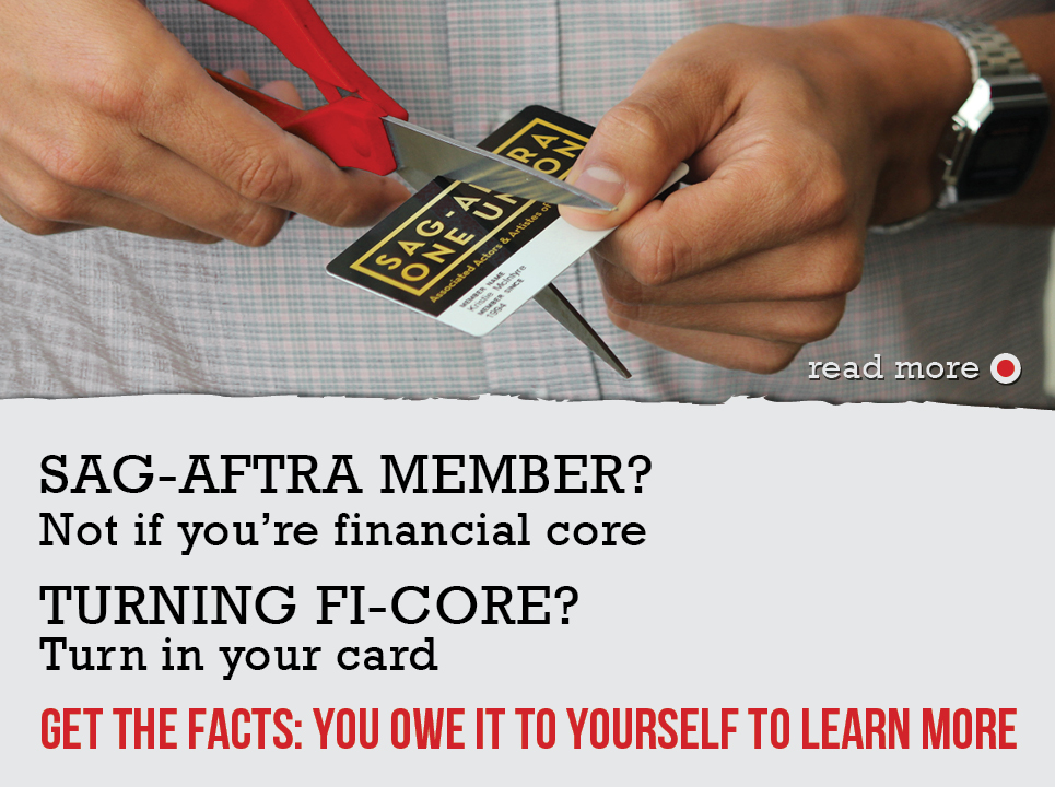 SAG-AFTRA Member? Not if you're financial core. TURNING FI-CORE - Turn in your card! GET THE FACTS. You owe it to yourself to learn more.