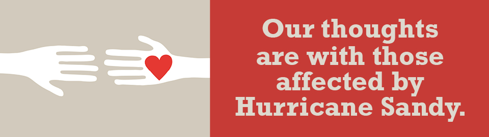 Our thoughts are with those affected by Hurrican Sandy.