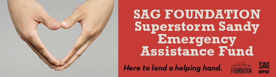 SAG Foundation Superstorm Sandy Emergency Assistance Fund. Here to lend a helping hand.