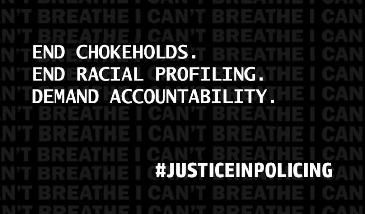 """END CHOKEHOLDS. END RACIAL PROFILING. DEMAND ACCOUNTABILITY. #JUSTICEINPOLICING"""