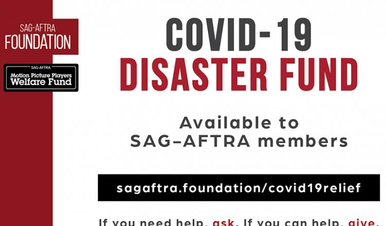 SAG-AFTRA Foundation and the SAG-AFTRA Motion Picture Players Welfare Fund COVID-19 Disaster Fund for SAG-AFTRA members. sagaftra.foundation/covid19relief If you need help, ask. If you can help, give.