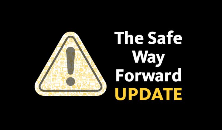 """The Safe Way Forward"" in white, ""UPDATE"" in yellow all to the right of a yellow caution sign on a black background."