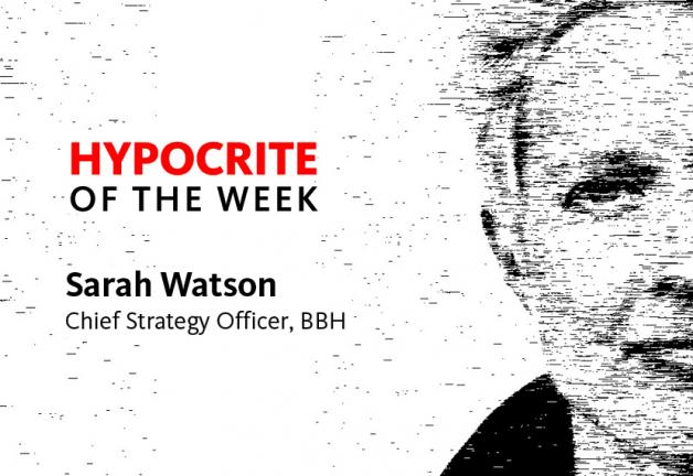 Black and white photo of half of Sarah Watson's face with the following text to the left. Line 1, in red: HYPOCRITE. Line 2, in black: OF THE WEEK. Line 3, in black: Sarah Watson. Line 4, in black: Chief Strategy Officer, BBH