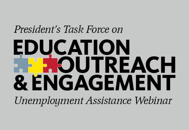 """President's Task Force on Education Outreach & Engagement - Unemployment Assistance Webinar"""