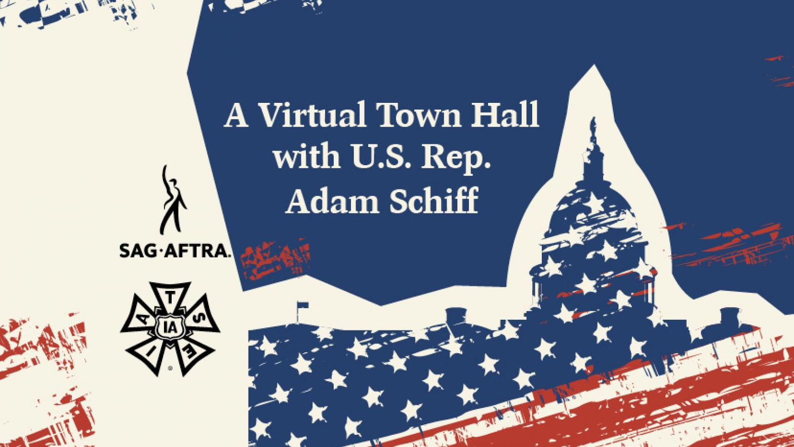 """Capitol building silhouette with red and white paint stripes and blue and white stars. SAG-AFTRA and IATSE logo on left in black on a white background and """"A Virtual Town Hall with U.S. Rep. Adam Schiff"""" in white on blue background"""