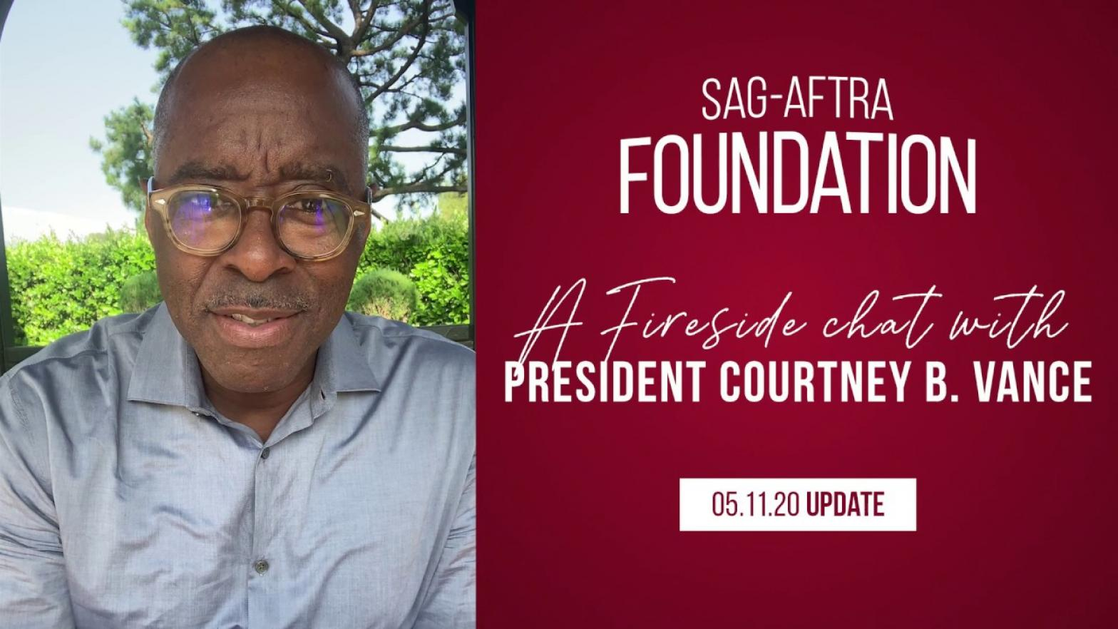 "Vance on the left half wearing a silk silver button up shirt. On the right from top to bottom, the SAG-AFTRA Foundation Logo in white and ""A Fireside chat with President Courtney B. Vance"" at the bottom in a white box ""05.11.20 Update"" in a deep red"