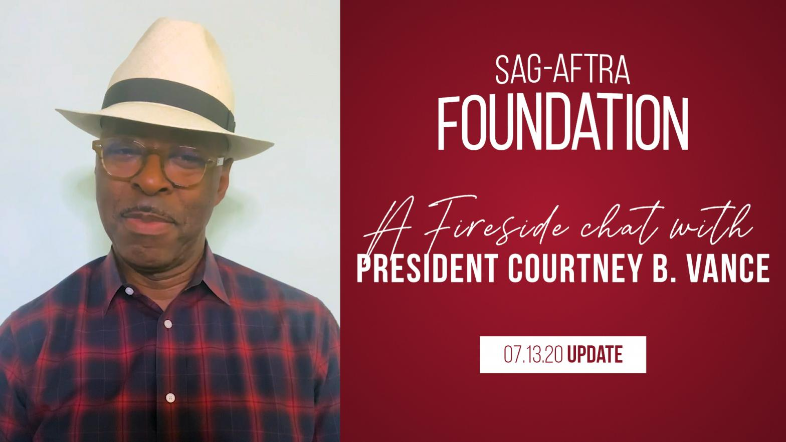 "Vance of left in dark blue and red button up wearing a white hat with a black material near the brim. SAG-AFTRA Fundation Logo on the right top. ""A fireside chat with President Courtney B. Vance"" in white with 07.13.20 Update below."
