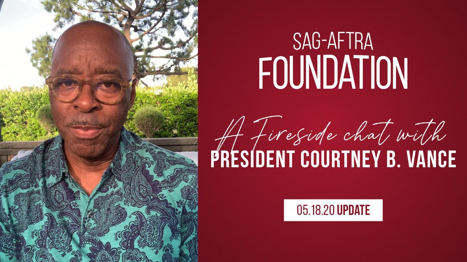 "Vance on the left half wearing a teal & purple button up shirt. On the right from top to bottom, the SAG-AFTRA Foundation Logo in white and ""A Fireside chat with President Courtney B. Vance"" at the bottom in a white box ""05.11.20 Update"" in a deep red"